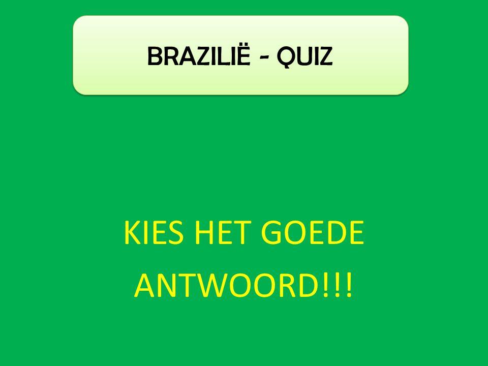 KIES HET GOEDE ANTWOORD!!! BRAZILIË - QUIZ