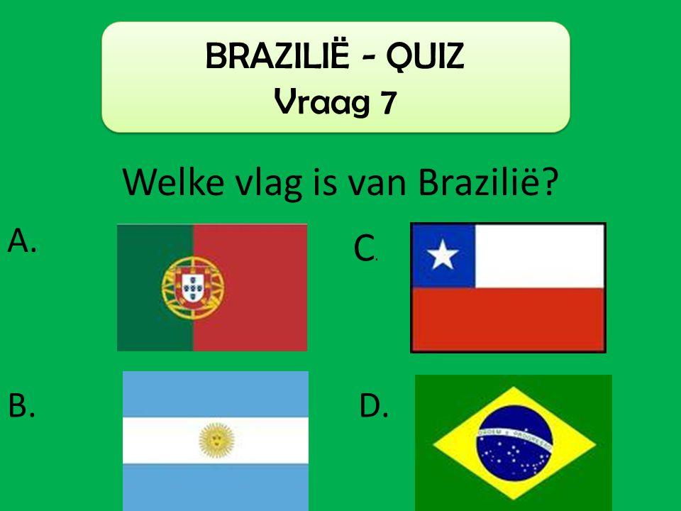 BRAZILIË - QUIZ Vraag 7 Welke vlag is van Brazilië? C.C. D.B. A.