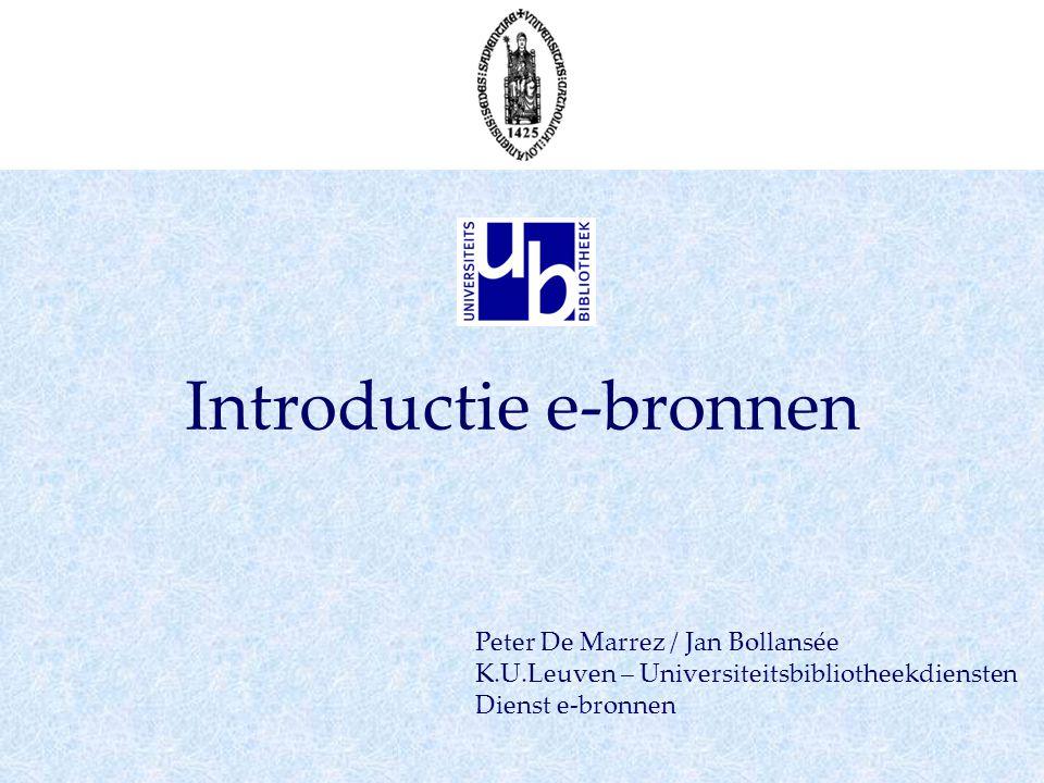 Introductie e-bronnen Peter De Marrez / Jan Bollansée K.U.Leuven – Universiteitsbibliotheekdiensten Dienst e-bronnen