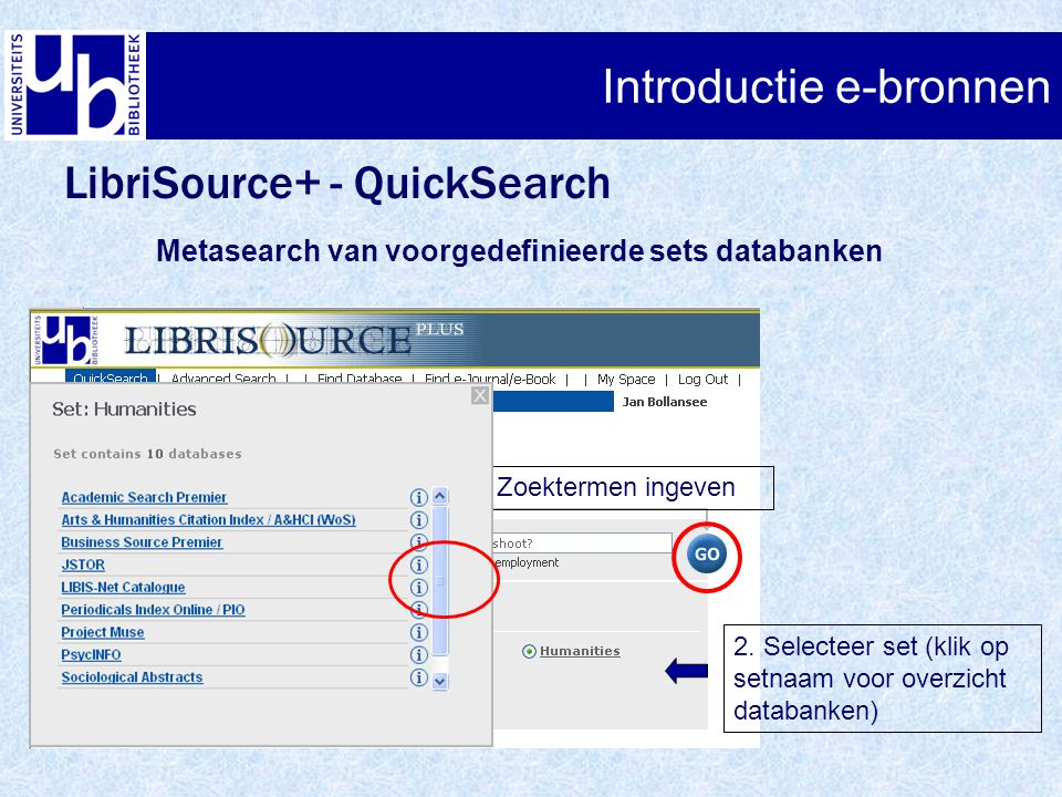 Introductie e-bronnen LibriSource+ - QuickSearch Metasearch van voorgedefinieerde sets databanken 1.