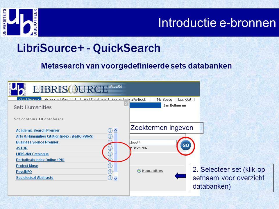 Introductie e-bronnen LibriSource+ - QuickSearch Metasearch van voorgedefinieerde sets databanken 1. Zoektermen ingeven 2. Selecteer set (klik op setn