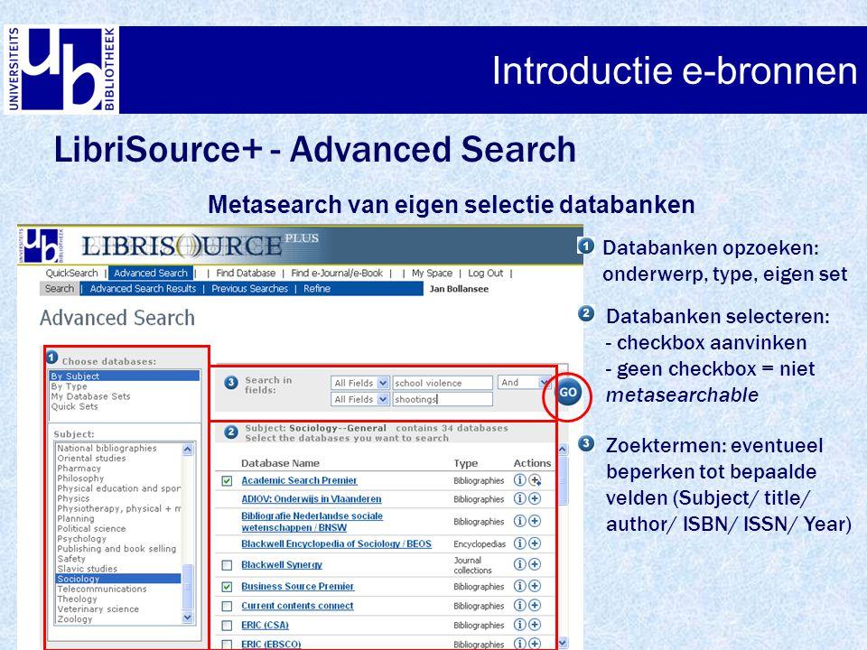LibriSource+ - Advanced Search Metasearch van eigen selectie databanken Databanken opzoeken: onderwerp, type, eigen set Databanken selecteren: - check