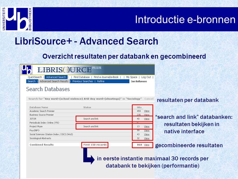 "Introductie e-bronnen LibriSource+ - Advanced Search Overzicht resultaten per databank en gecombineerd resultaten per databank ""search and link"" datab"
