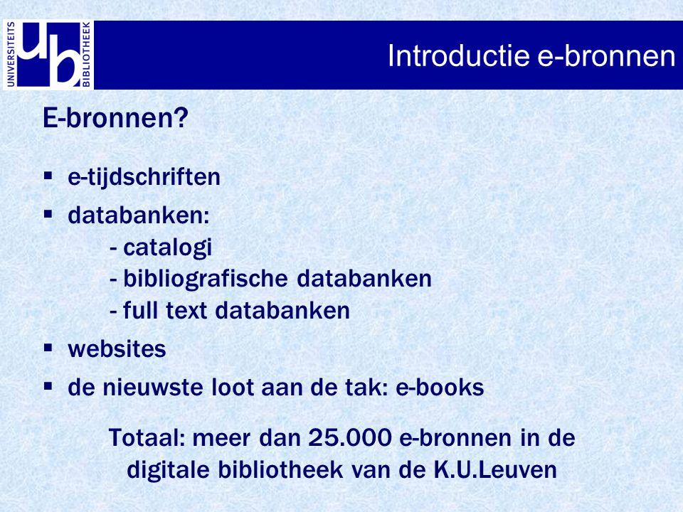 Introductie e-bronnen E-bronnen?  e-tijdschriften  databanken: - catalogi - bibliografische databanken - full text databanken  websites  de nieuws