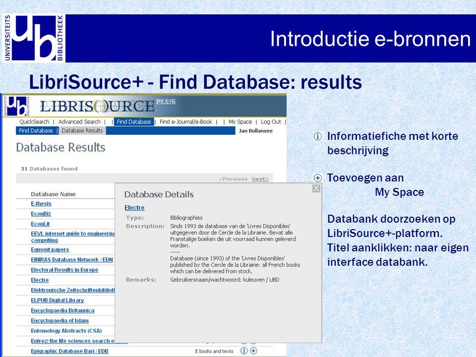 Introductie e-bronnen LibriSource+ - Find Database: results Informatiefiche met korte beschrijving Toevoegen aan My Space Databank doorzoeken op Libri