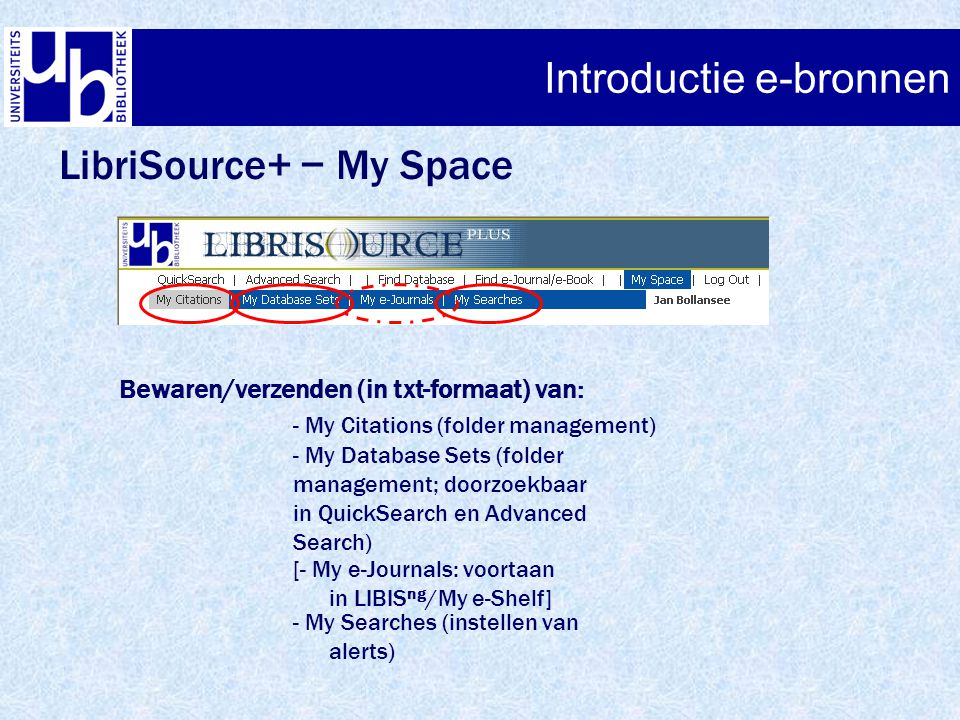 LibriSource+ − My Space Introductie e-bronnen Bewaren/verzenden (in txt-formaat) van: - My Citations (folder management) - My Database Sets (folder ma