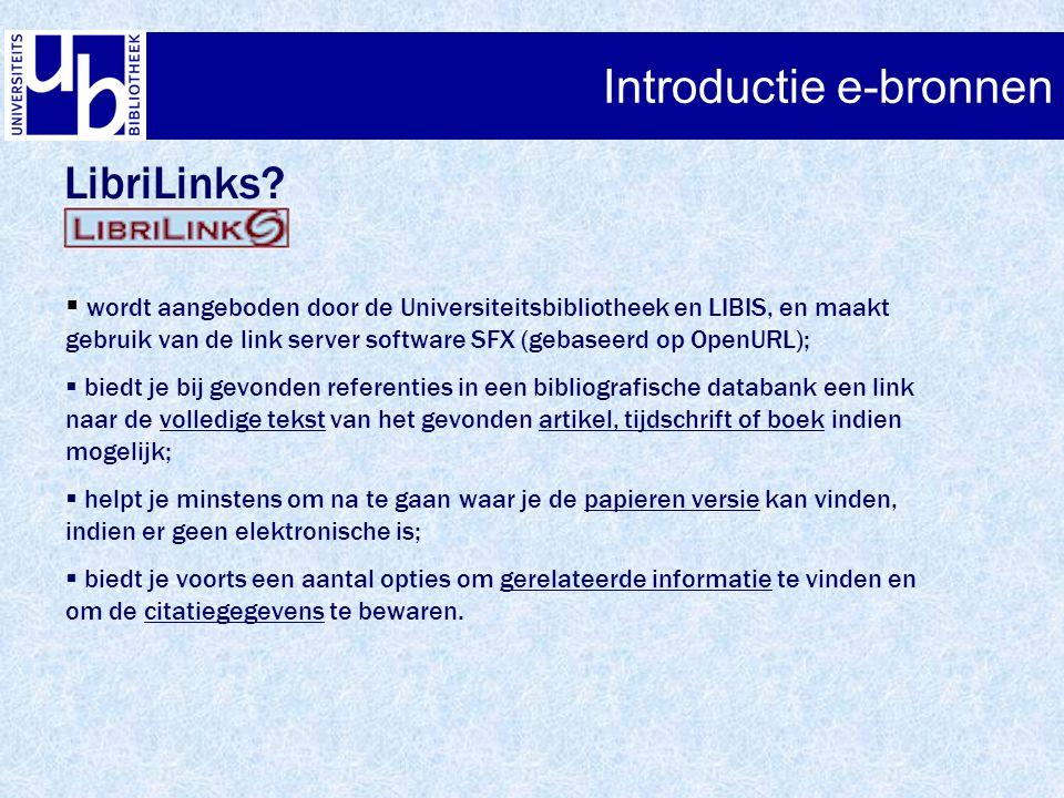 Introductie e-bronnen LibriLinks?  wordt aangeboden door de Universiteitsbibliotheek en LIBIS, en maakt gebruik van de link server software SFX (geba