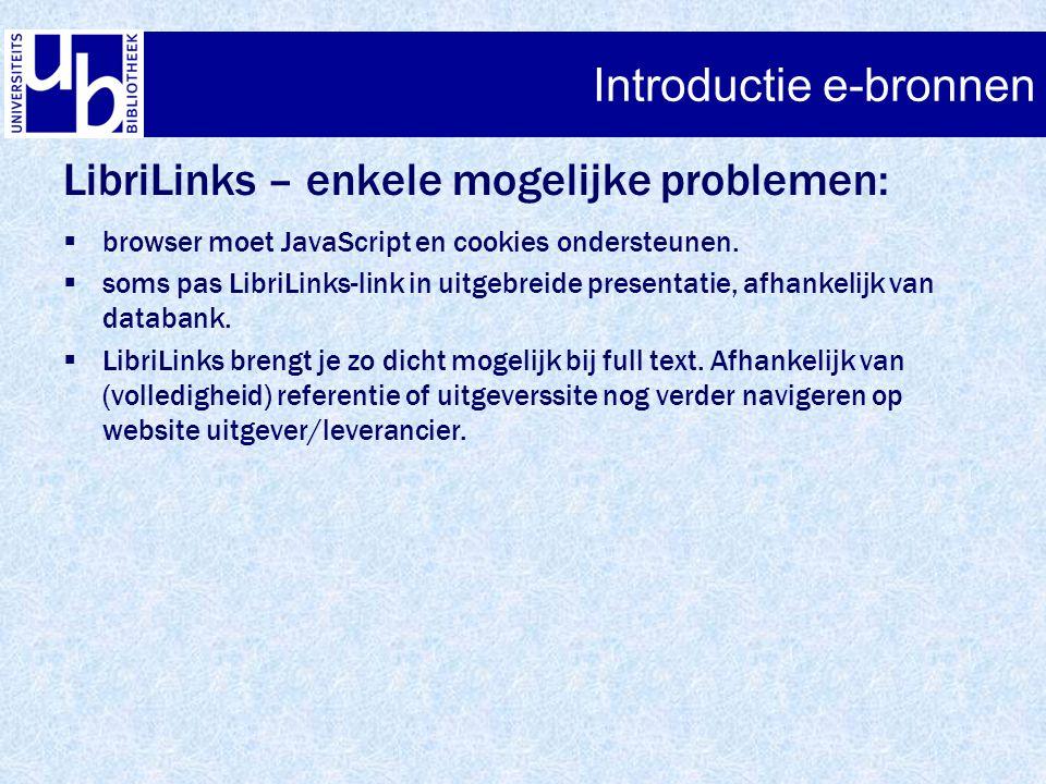 Introductie e-bronnen LibriLinks – enkele mogelijke problemen:  browser moet JavaScript en cookies ondersteunen.  soms pas LibriLinks-link in uitgeb