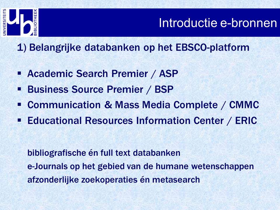 Introductie e-bronnen 1) Belangrijke databanken op het EBSCO-platform  Academic Search Premier / ASP  Business Source Premier / BSP  Communication