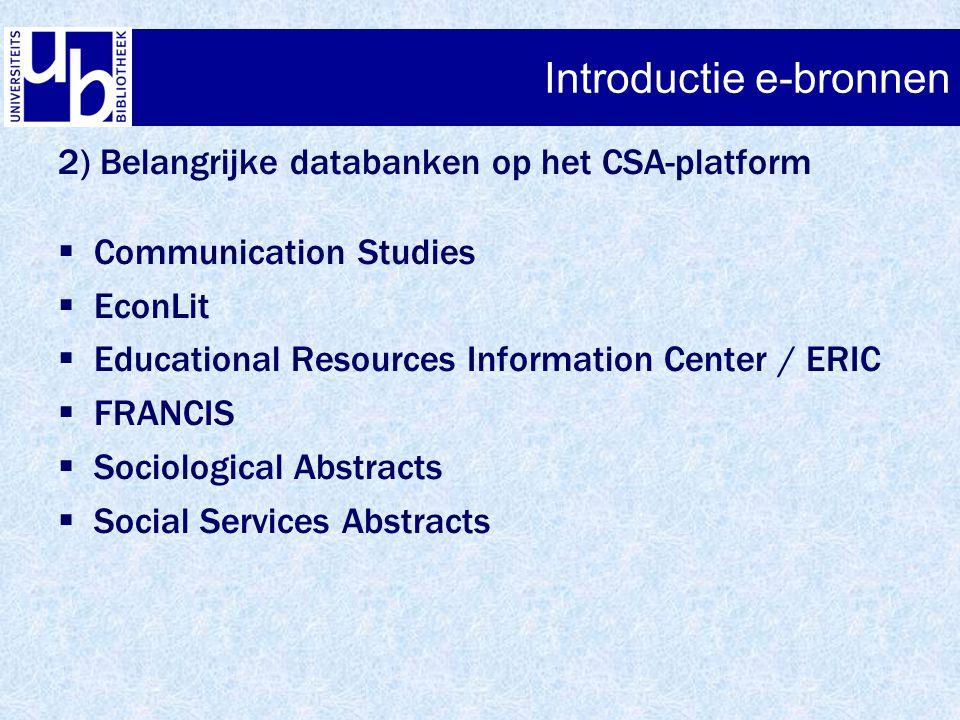 Introductie e-bronnen 2) Belangrijke databanken op het CSA-platform  Communication Studies  EconLit  Educational Resources Information Center / ERI