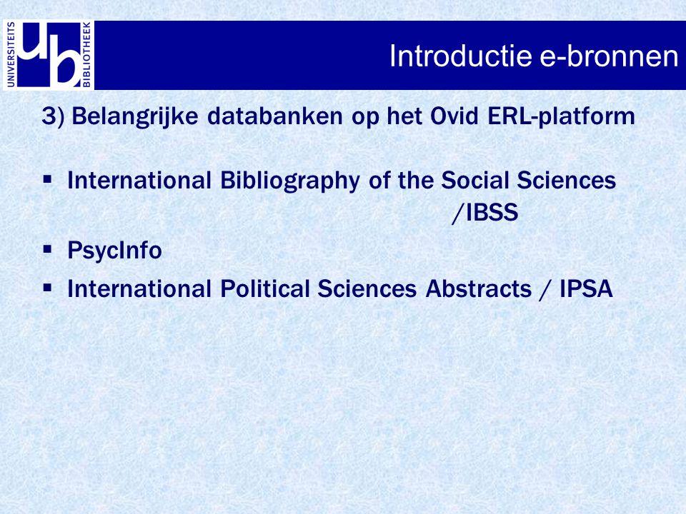 Introductie e-bronnen 3) Belangrijke databanken op het Ovid ERL-platform  International Bibliography of the Social Sciences /IBSS  PsycInfo  Intern