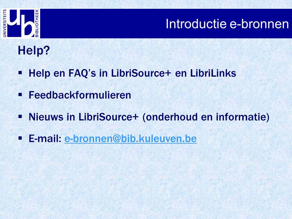 Introductie e-bronnen Help?  Help en FAQ's in LibriSource+ en LibriLinks  Feedbackformulieren  Nieuws in LibriSource+ (onderhoud en informatie)  E