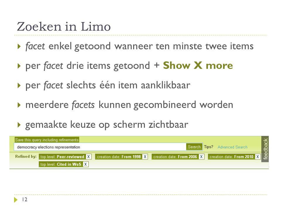 Zoeken in Limo 12  facet enkel getoond wanneer ten minste twee items  per facet drie items getoond + Show X more  per facet slechts één item aanklikbaar  meerdere facets kunnen gecombineerd worden  gemaakte keuze op scherm zichtbaar