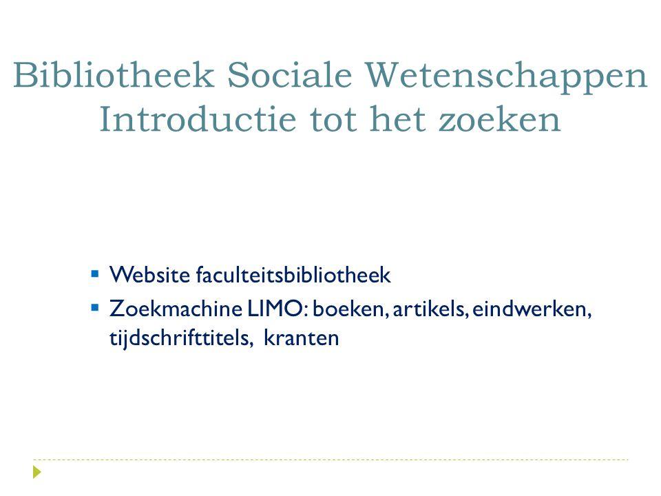  Website faculteitsbibliotheek  Zoekmachine LIMO: boeken, artikels, eindwerken, tijdschrifttitels, kranten Bibliotheek Sociale Wetenschappen Introductie tot het zoeken