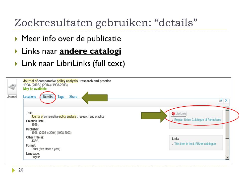 Zoekresultaten gebruiken: details 20  Meer info over de publicatie  Links naar andere catalogi  Link naar LibriLinks (full text) Request in another library