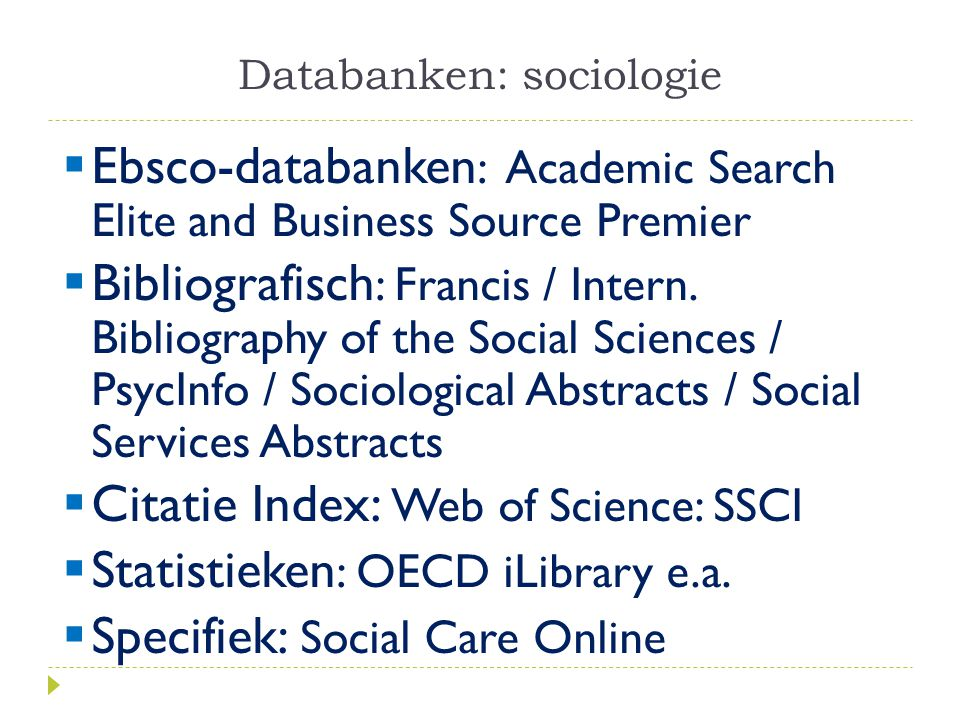 Databanken: sociologie  Ebsco-databanken : Academic Search Elite and Business Source Premier  Bibliografisch : Francis / Intern. Bibliography of the