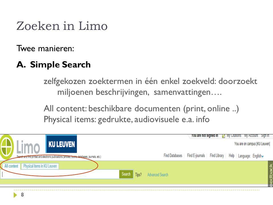 Zoeken in Limo 8 Twee manieren: A.Simple Search zelfgekozen zoektermen in één enkel zoekveld: doorzoekt miljoenen beschrijvingen, samenvattingen….