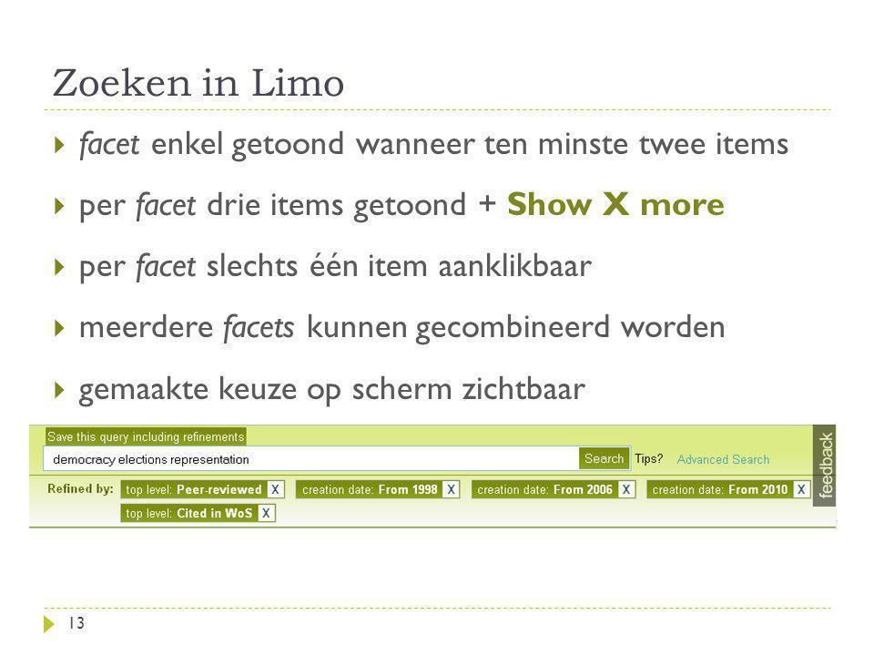 Zoeken in Limo 13  facet enkel getoond wanneer ten minste twee items  per facet drie items getoond + Show X more  per facet slechts één item aanklikbaar  meerdere facets kunnen gecombineerd worden  gemaakte keuze op scherm zichtbaar