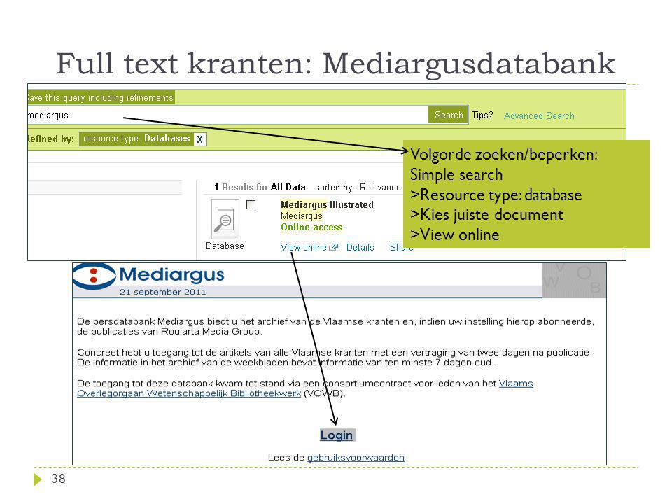 Full text kranten: Mediargusdatabank 38 Volgorde zoeken/beperken: Simple search >Resource type: database >Kies juiste document >View online