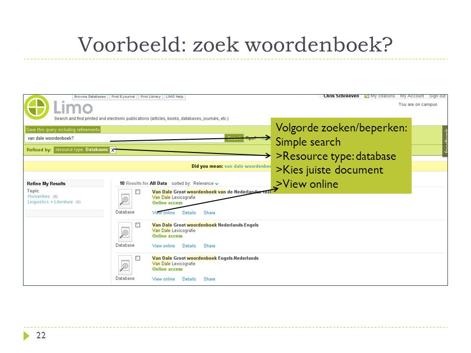 Voorbeeld: zoek woordenboek? 22 Volgorde zoeken/beperken: Simple search >Resource type: database >Kies juiste document >View online