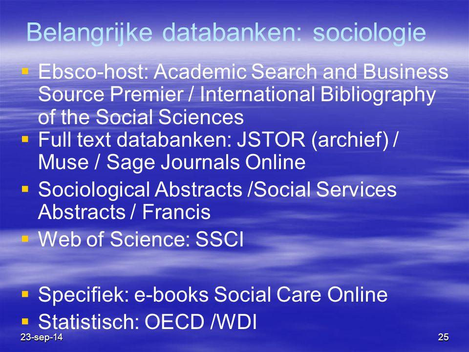 23-sep-1425 Belangrijke databanken: sociologie  Ebsco-host: Academic Search and Business Source Premier / International Bibliography of the Social Sc