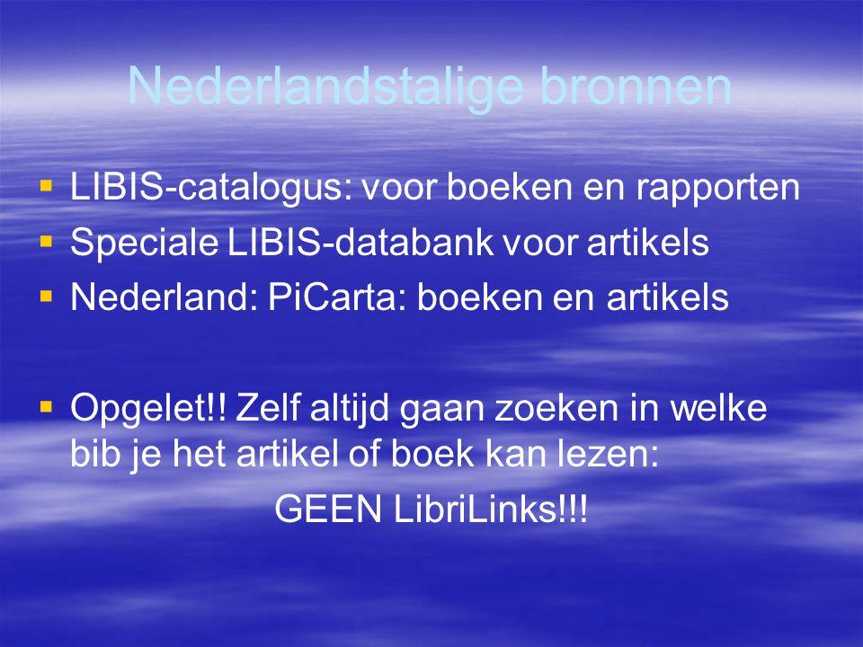 Nederlandstalige bronnen  LIBIS-catalogus: voor boeken en rapporten  Speciale LIBIS-databank voor artikels  Nederland: PiCarta: boeken en artikels