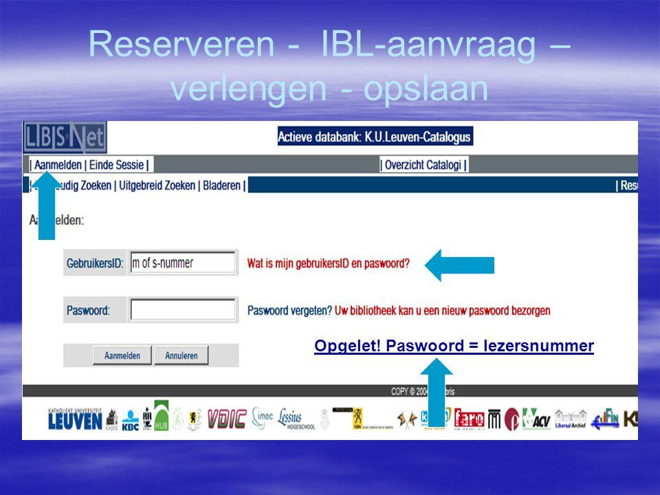 Reserveren - IBL-aanvraag – verlengen - opslaan Opgelet! Paswoord = lezersnummer