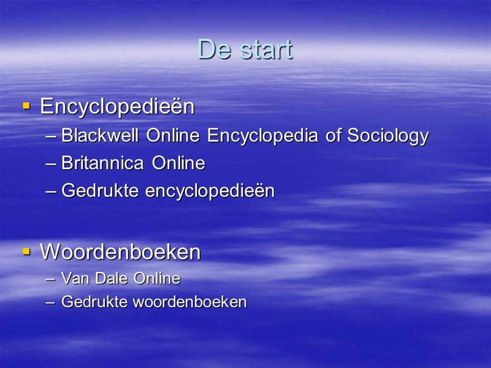De start  Encyclopedieën –Blackwell Online Encyclopedia of Sociology –Britannica Online –Gedrukte encyclopedieën  Woordenboeken –Van Dale Online –Gedrukte woordenboeken
