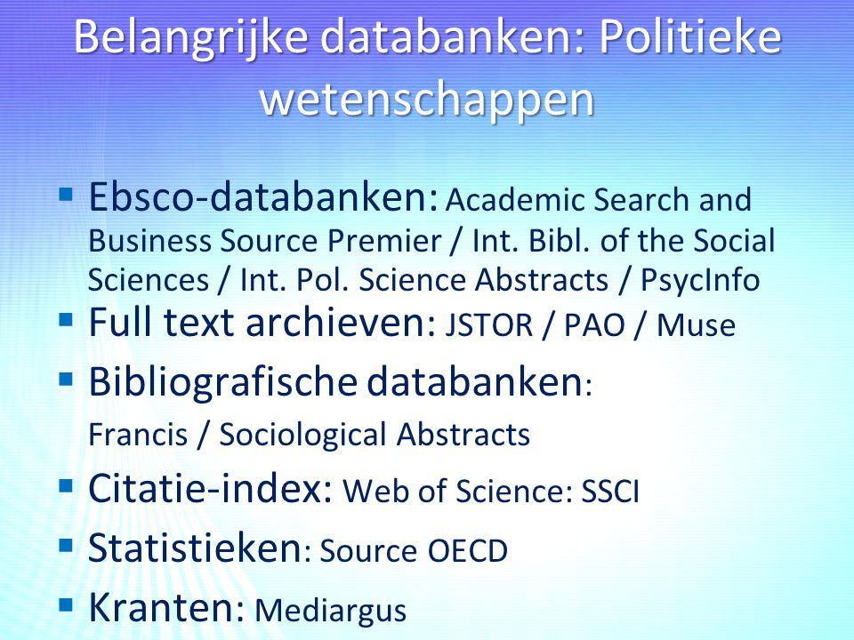 Belangrijke databanken: Politieke wetenschappen  Ebsco-databanken: Academic Search and Business Source Premier / Int.