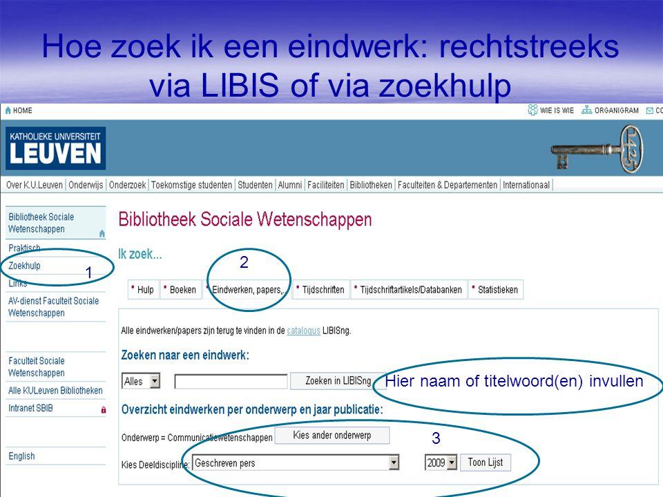 Hoe zoek ik een eindwerk: rechtstreeks via LIBIS of via zoekhulp 1 2 3 Hier naam of titelwoord(en) invullen