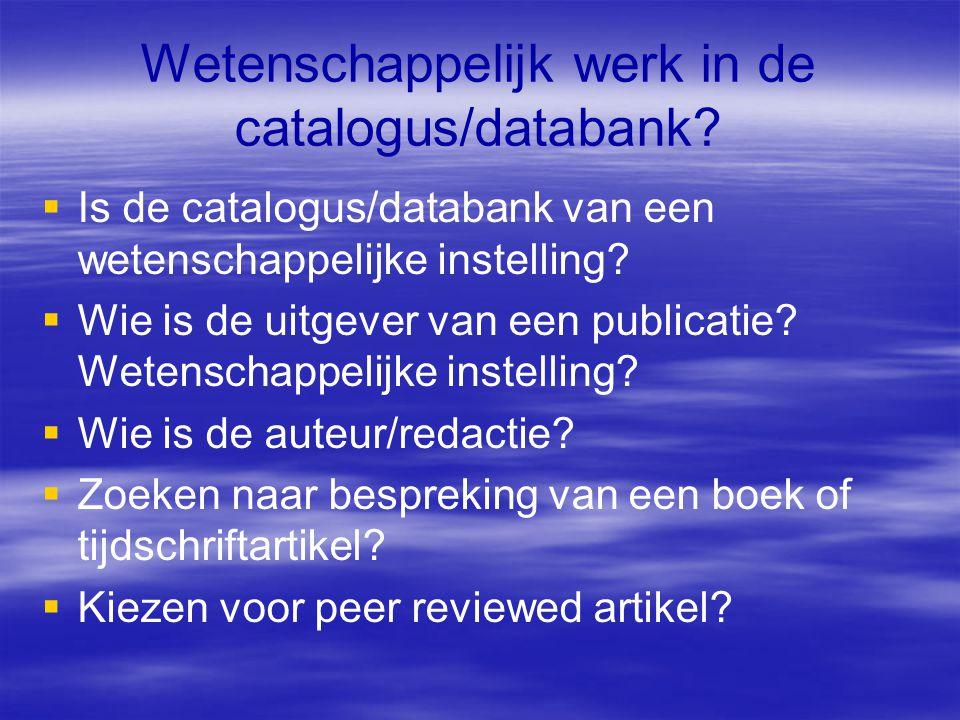 Wetenschappelijk werk in de catalogus/databank?  Is de catalogus/databank van een wetenschappelijke instelling?  Wie is de uitgever van een publicat