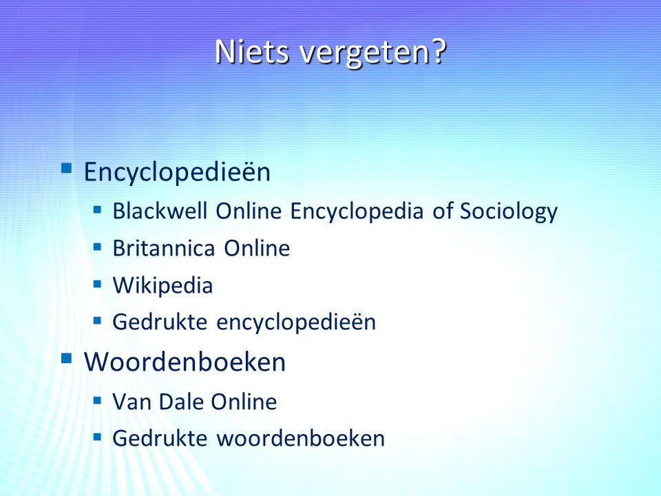 Niets vergeten?   Encyclopedieën   Blackwell Online Encyclopedia of Sociology   Britannica Online   Wikipedia   Gedrukte encyclopedieën  