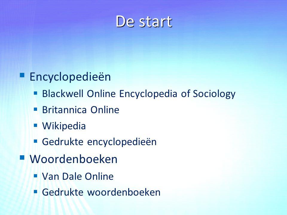 De start   Encyclopedieën   Blackwell Online Encyclopedia of Sociology   Britannica Online   Wikipedia   Gedrukte encyclopedieën   Woorden