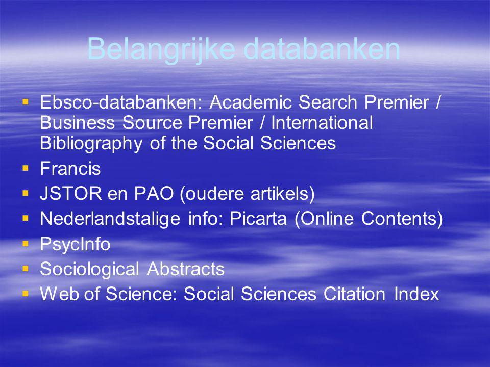 Belangrijke databanken   Ebsco-databanken: Academic Search Premier / Business Source Premier / International Bibliography of the Social Sciences   Francis   JSTOR en PAO (oudere artikels)   Nederlandstalige info: Picarta (Online Contents)   PsycInfo   Sociological Abstracts   Web of Science: Social Sciences Citation Index