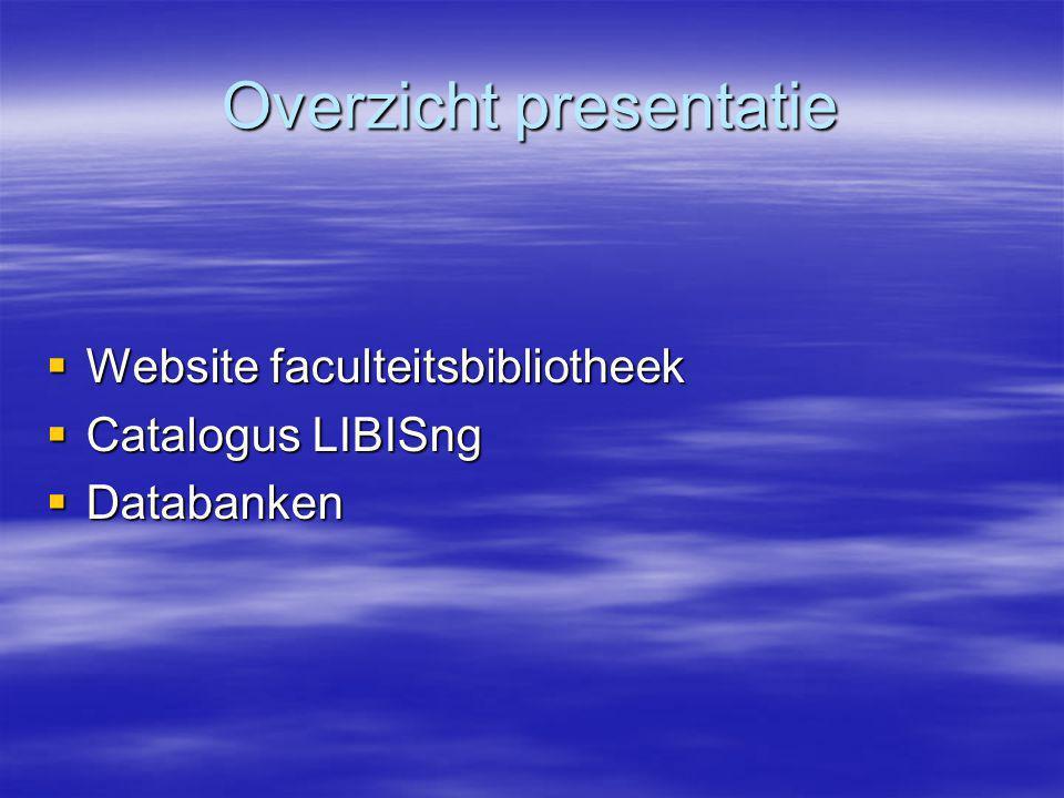 Overzicht presentatie  Website faculteitsbibliotheek  Catalogus LIBISng  Databanken