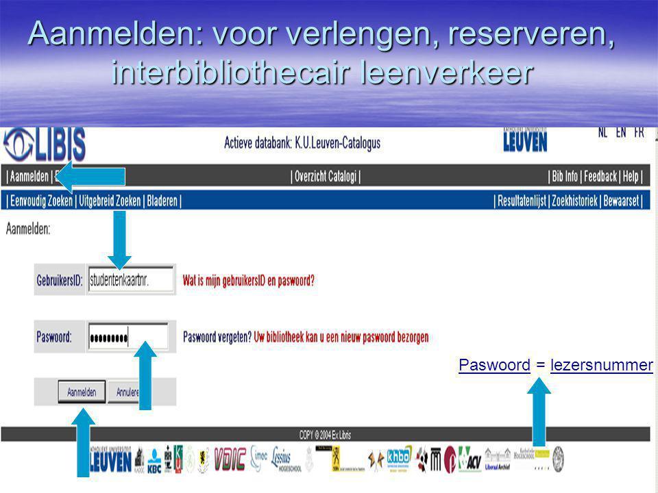 Aanmelden: voor verlengen, reserveren, interbibliothecair leenverkeer Paswoord = lezersnummer Paswoord = lezersnummer