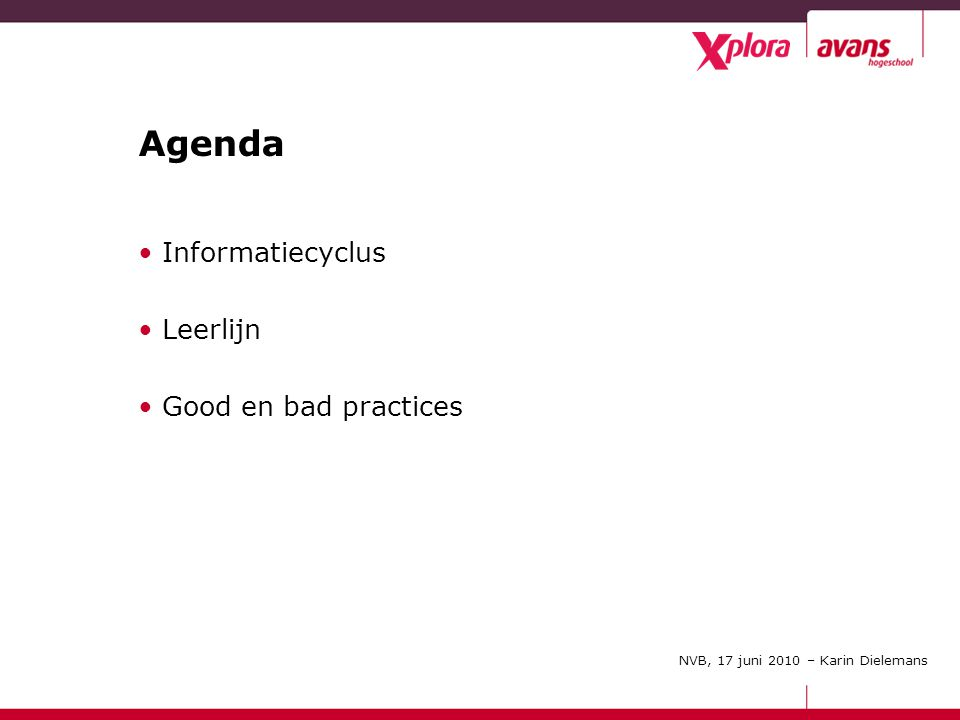 November 2009 Agenda Informatiecyclus Leerlijn Good en bad practices NVB, 17 juni 2010 – Karin Dielemans