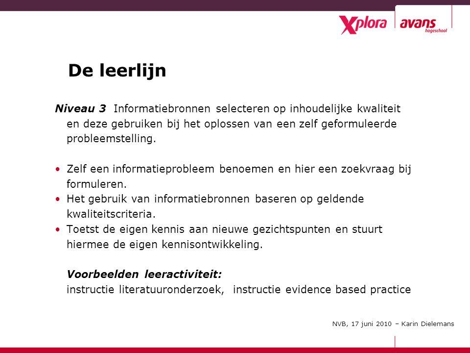 November 2009 De leerlijn Niveau 3 Informatiebronnen selecteren op inhoudelijke kwaliteit en deze gebruiken bij het oplossen van een zelf geformuleerde probleemstelling.