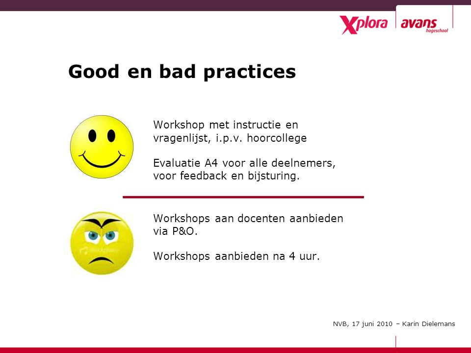 November 2009 Good en bad practices Workshop met instructie en vragenlijst, i.p.v.