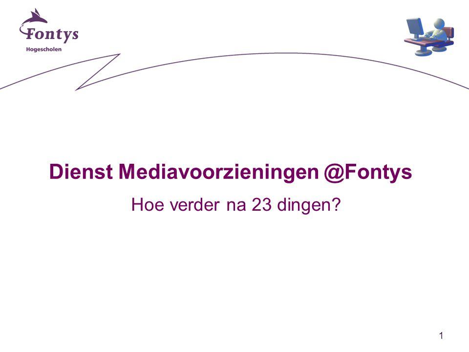 1 Dienst Mediavoorzieningen @Fontys Hoe verder na 23 dingen
