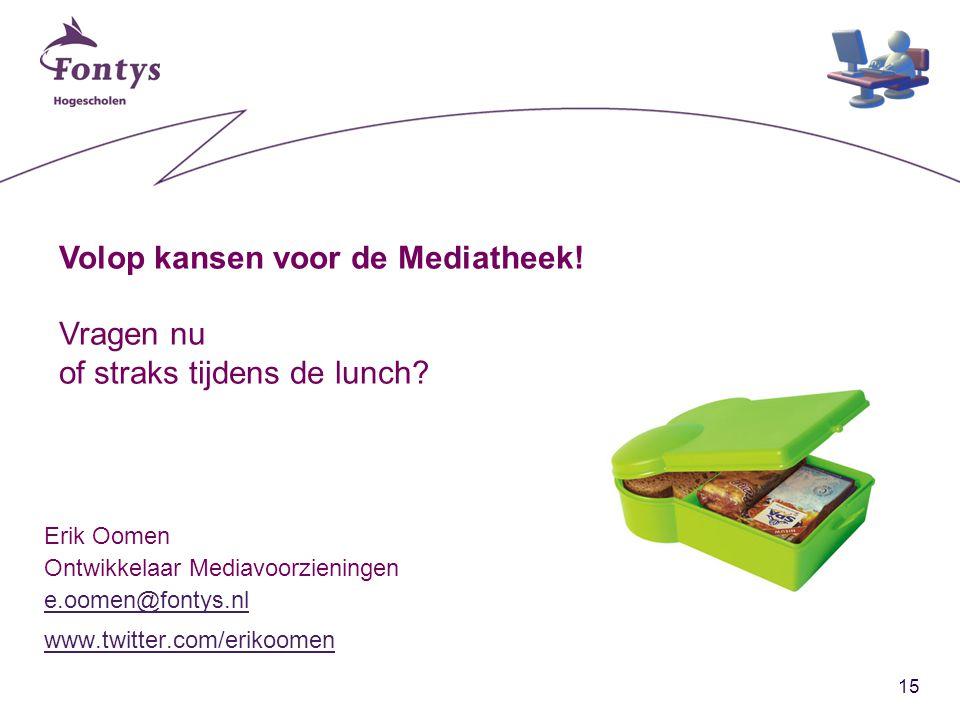 15 Erik Oomen Ontwikkelaar Mediavoorzieningen e.oomen@fontys.nl www.twitter.com/erikoomen Volop kansen voor de Mediatheek.