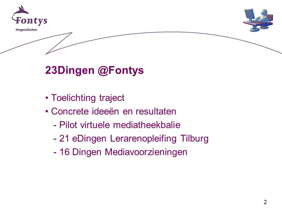 2 23Dingen @Fontys Toelichting traject Concrete ideeën en resultaten -Pilot virtuele mediatheekbalie -21 eDingen Lerarenopleifing Tilburg -16 Dingen Mediavoorzieningen