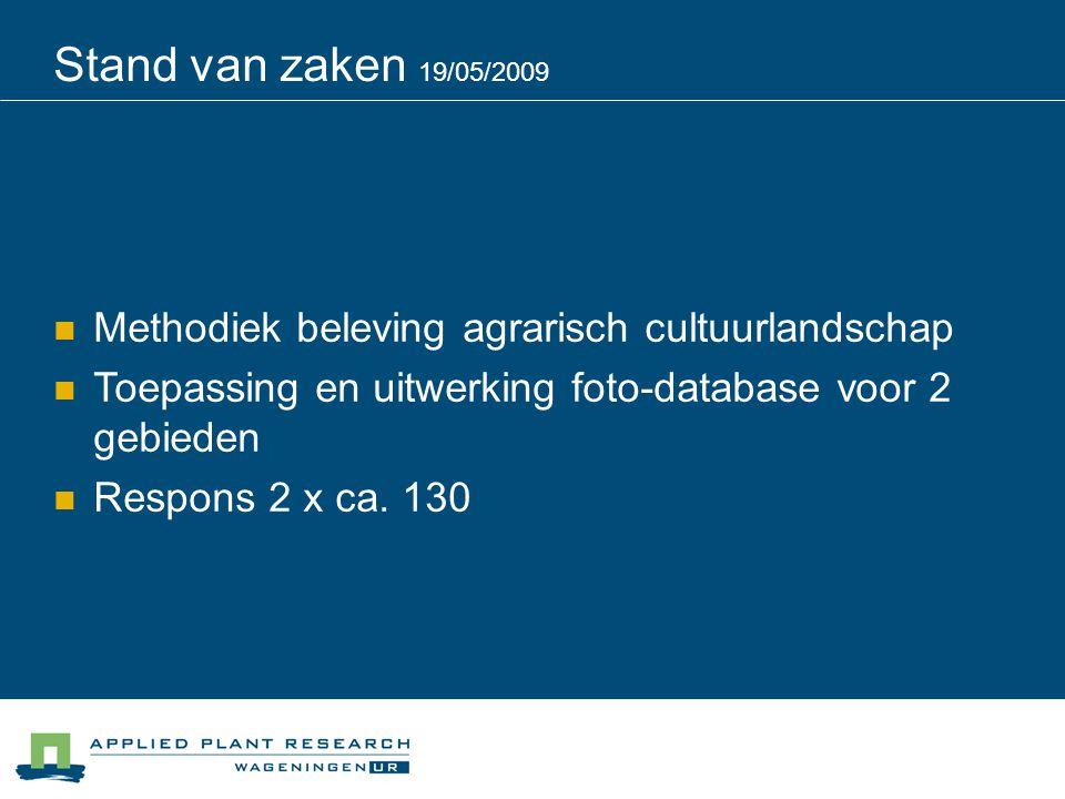 Stand van zaken 19/05/2009 Methodiek beleving agrarisch cultuurlandschap Toepassing en uitwerking foto-database voor 2 gebieden Respons 2 x ca.