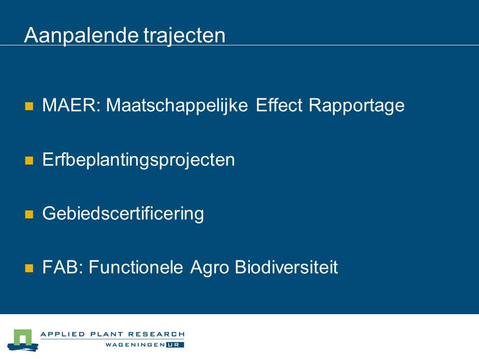 Aanpalende trajecten MAER: Maatschappelijke Effect Rapportage Erfbeplantingsprojecten Gebiedscertificering FAB: Functionele Agro Biodiversiteit