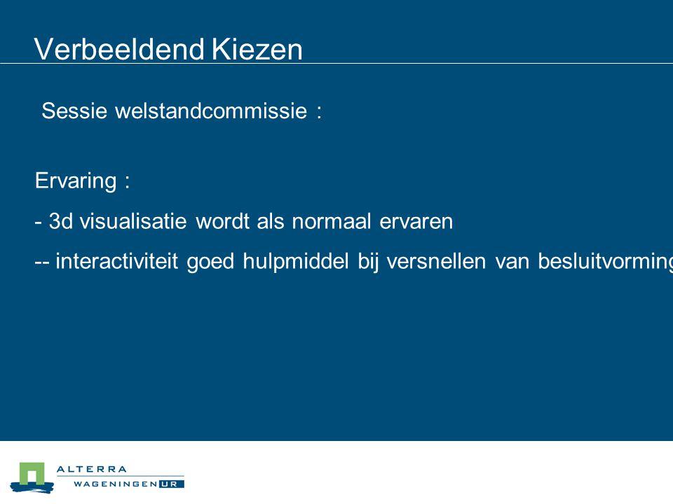 Verbeeldend Kiezen Sessie welstandcommissie : Ervaring : - 3d visualisatie wordt als normaal ervaren -- interactiviteit goed hulpmiddel bij versnellen van besluitvorming