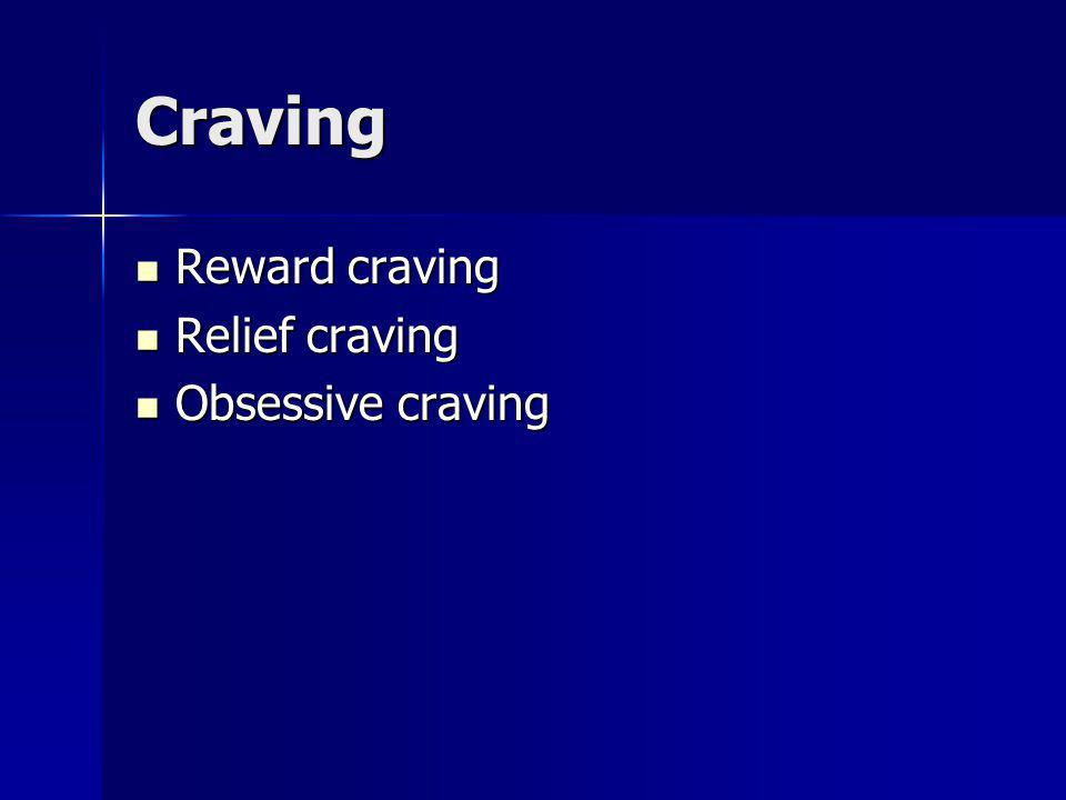 Craving Reward craving Reward craving Relief craving Relief craving Obsessive craving Obsessive craving