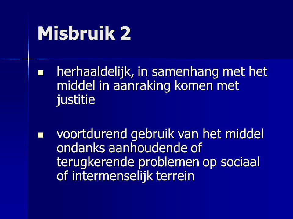 Misbruik 2 herhaaldelijk, in samenhang met het middel in aanraking komen met justitie herhaaldelijk, in samenhang met het middel in aanraking komen me