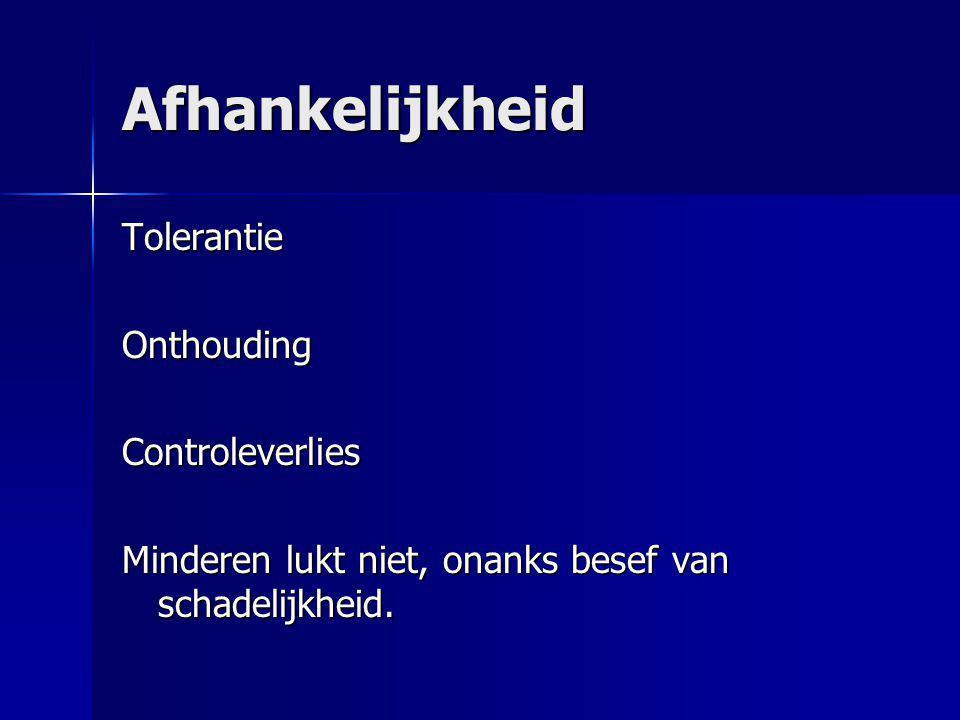 Afhankelijkheid TolerantieOnthoudingControleverlies Minderen lukt niet, onanks besef van schadelijkheid.