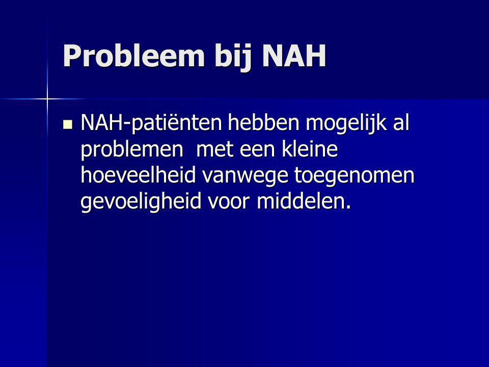 Probleem bij NAH NAH-patiënten hebben mogelijk al problemen met een kleine hoeveelheid vanwege toegenomen gevoeligheid voor middelen. NAH-patiënten he