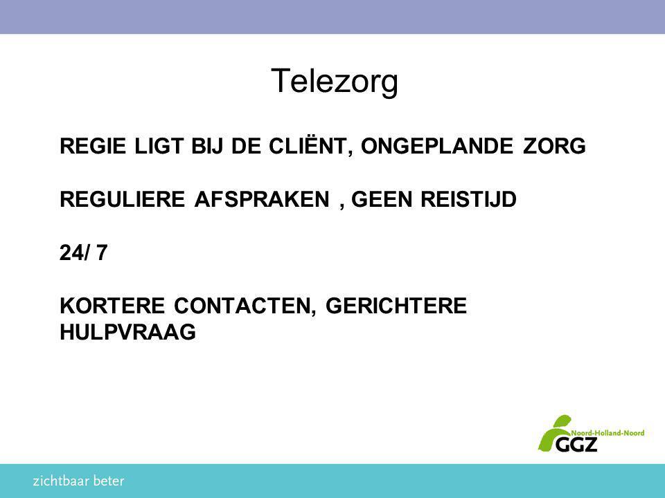 REGIE LIGT BIJ DE CLIËNT, ONGEPLANDE ZORG REGULIERE AFSPRAKEN, GEEN REISTIJD 24/ 7 KORTERE CONTACTEN, GERICHTERE HULPVRAAG Telezorg